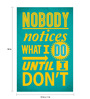 Seven Rays Paper 12 x 1 x 18 Inch Nobody Notices What I Do Until I Don't Unframed Poster
