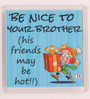 Thoughtroad Multicolour Plastic & Paper Be Nice to Ur Brother Fridge Magnet